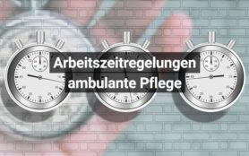 Arbeitszeitregelungen Ambulante Pflege