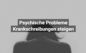 Psychische Probleme Krankschreibungen